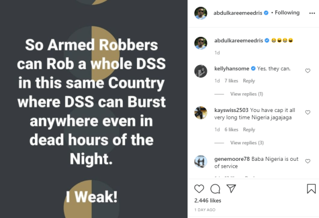 So armed robbers can rob DSS in this same country where DSS burst anywhere even in the dead hours of the night - Eedris Abdulkareem mocks secret police  1