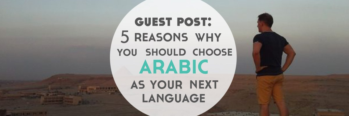 Today we have a guest post from the awesome Donovan Nagel from The Mezzofanti Guild! He gives us 5 Reasons Why We Should Choose Arabic As Our Next Language.