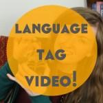 Language Tag Video!