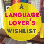 A Language Lover's Wishlist
