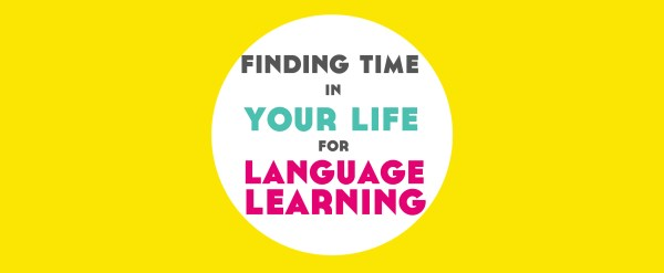 Finding Time in Your Life for Language Learning - Free eBook!