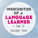 Insecurities of a Language Learner (+ how to overcome them)