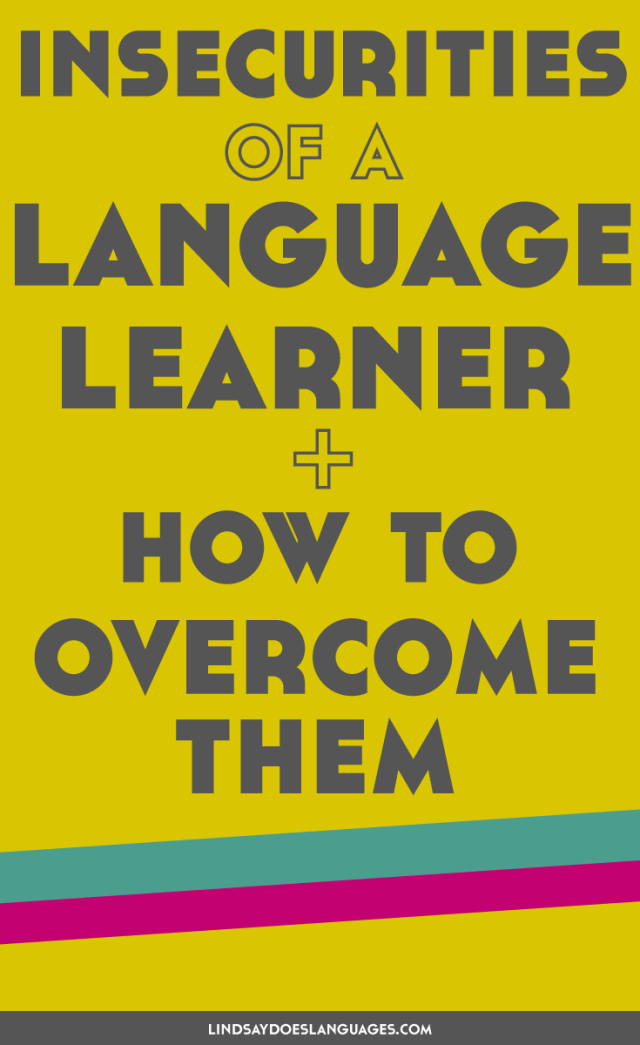 As a language learner, you may notice some niggling insecurities at times. Let's talk about how to overcome these and stay an awesome language learner.
