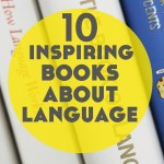 10 Inspiring Books About Language and Linguistics