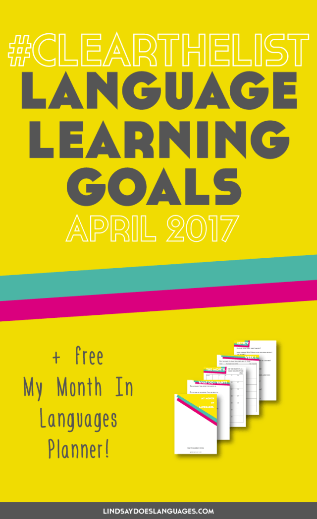 Clear The List is your monthly chance to check in on your language learning and life goals. Click through to read mine for April 2017 and download your free planner! >>