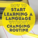 How to Start Learning a Language Without Changing Your Routine