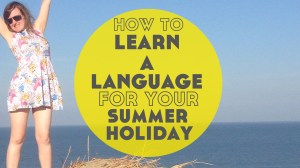How to Learn a Language for Your Summer Holiday
