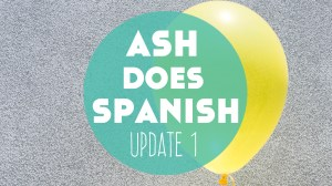 Ash Does Spanish: A Newbie's Language Learning Progress Report – Update 1
