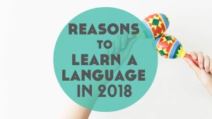 12 Reasons to Learn a Language in 2018