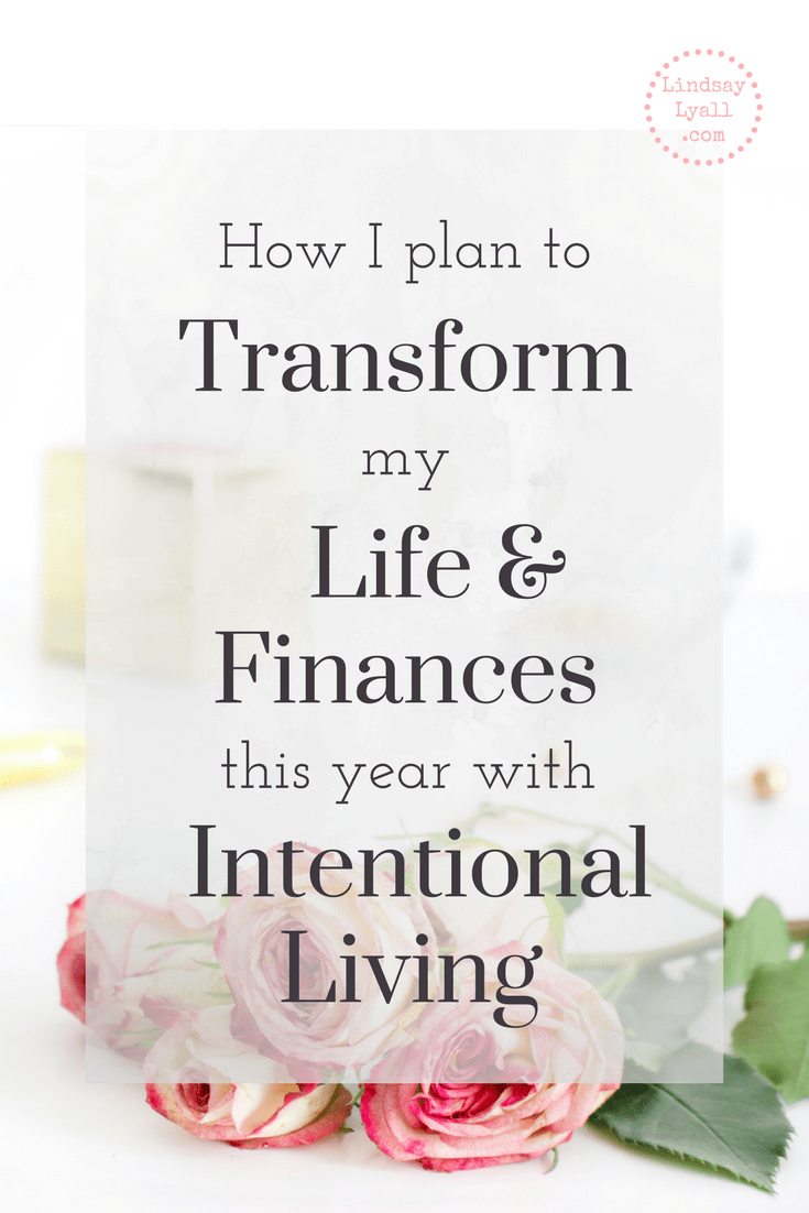 How I Plan to Transform my Life and Finances this year with Intentional Living