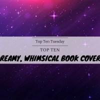 Top Ten Dreamy, Whimsical Book Covers {Top Ten Tuesday}