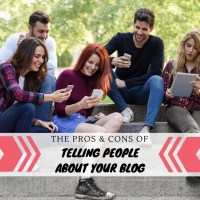 The Pros & Cons Of Telling People About Your Blog {Discussion}