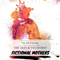 The Best & The Worst Fictional Mothers {Top Ten Tuesday}