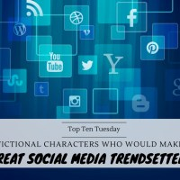 Fictional Characters Who Would Make Great Social Media Trendsetters {Top Ten Tuesday}