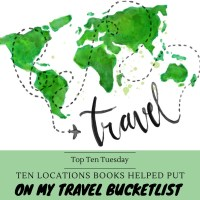 Ten Locations Books Helped Put On My Travel Bucketlist {Top Ten Tuesday}
