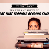 Ten Tips and Tricks To Beat That Terrible Reading Slump {Top Ten Tuesday}
