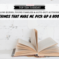 Slow-Burns, Found Families & Auto-Buy Authors -- Things That Make Me Pick Up A Book {Top Ten Tuesday}