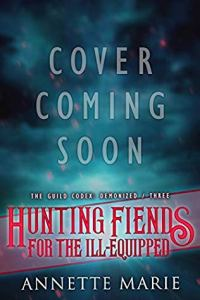 Hunting Fiends for the Ill-Equipped by Annette Marie