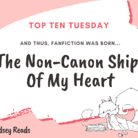 And Thus, Fanfiction Was Born... - The Non-Canon Ships Of My Heart {Top Ten Tuesday}