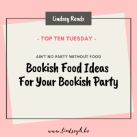 Ain't No Party Without Food -- Bookish Food Ideas For Your Bookish Party {Top Ten Tuesday}