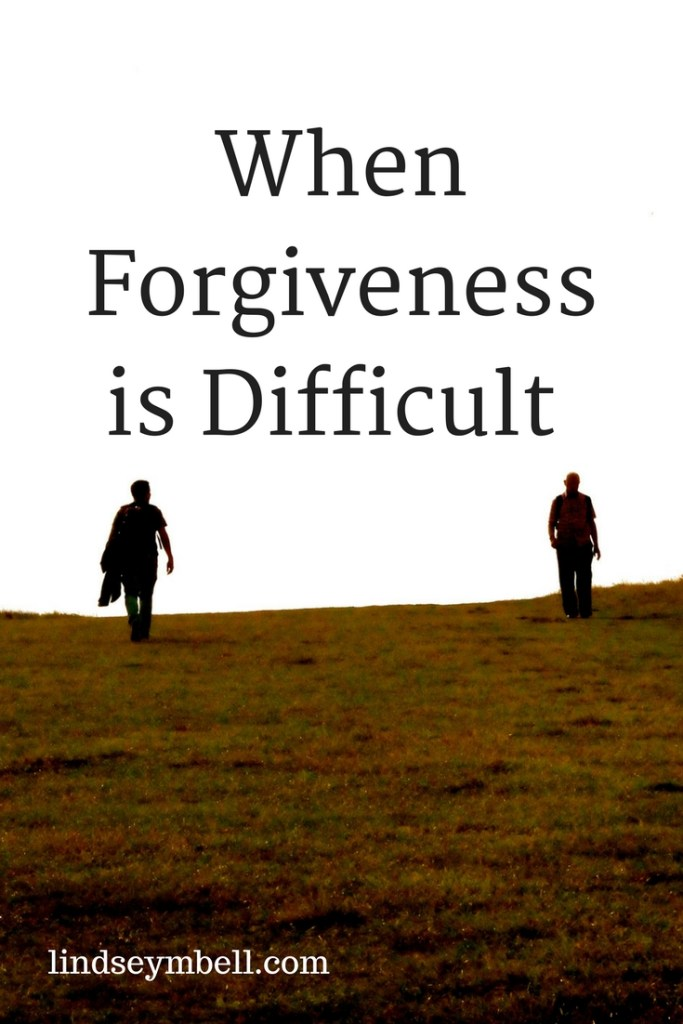 When Forgiveness is Difficult - Lindsey Bell