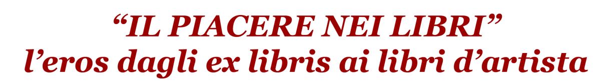 """OPEN CALL FOR ARTIST   """"IL PIACERE NEI LIBRI"""" l'eros dagli ex libris e libri d'artista"""