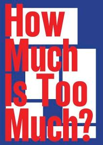 HOW MUCH IS TOO MUCH?| AplusA gallery | Opening 28 settembre 2017 alle 18.00