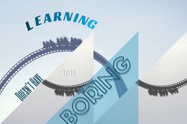 Learnin doesnt have to be boring design