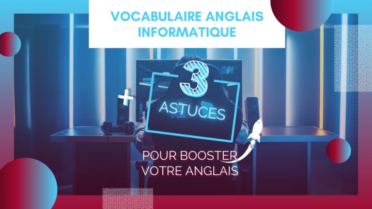 anglais vocabulaire informatique + 3 astuces pour optimiser votrer apprentissage en langues