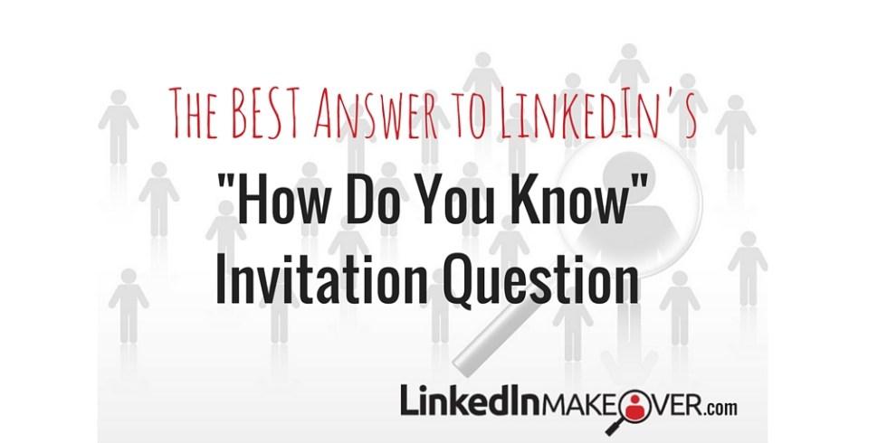 LinkedIn invitation, How Do You Know