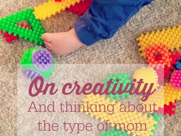 Thinking about the parent I want to be, and nurturing creativity