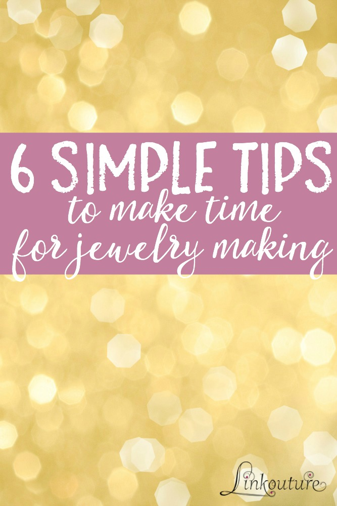 Do your fingers burn with the desire to make jewelry but feel like you don't have the time? Here are 6 simple tips to start making time today. (Plus a free goal setting worksheet!)