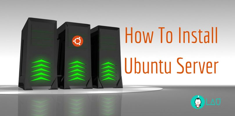Install Ubuntu Server . For Setting Up Your Own Media Server