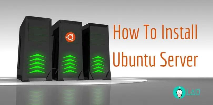 Install Ubuntu Server . For Setting Up Your Own Media Server