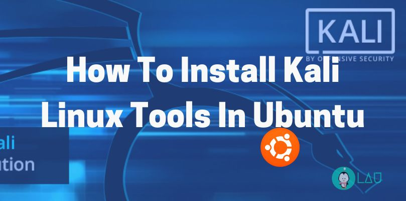 How To Install Kali Linux Tools In Ubuntu - LinuxAndUbuntu