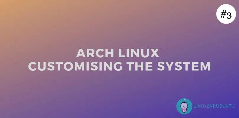 Arch Linux - Customizing the System - LinuxAndUbuntu