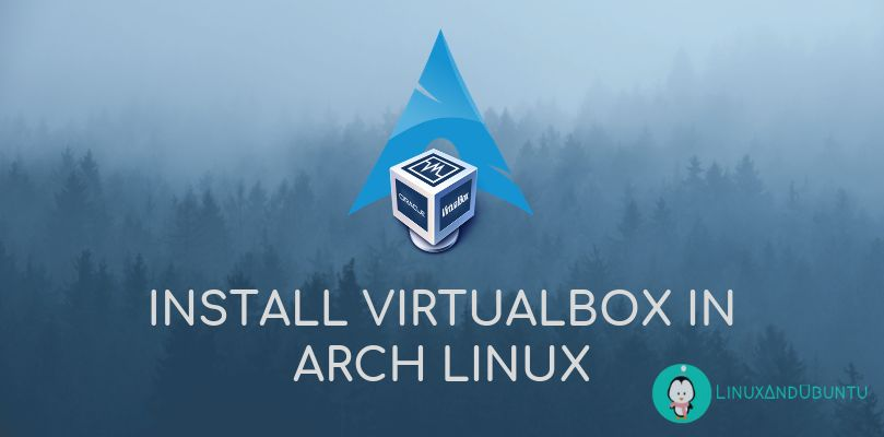 How To Install Virtualbox In Arch Linux