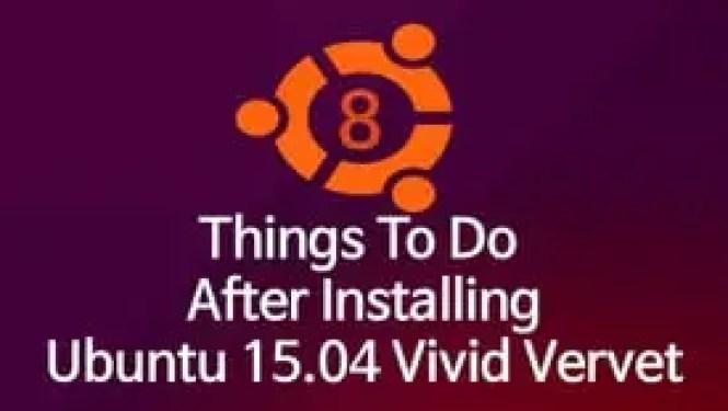 8 Things To Do After Installing Ubuntu 15.04 Vivd Vervet