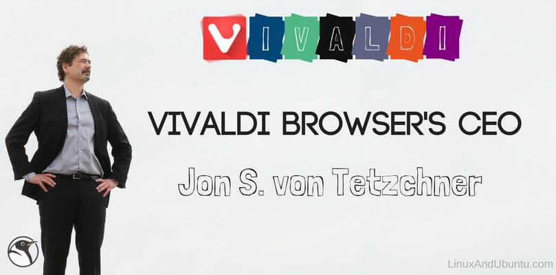 an interview of vivaldi browsers ceo Jon S. von Tetzchner