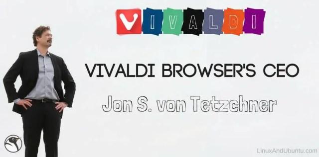 an interview of vivaldi browsers ceo Jon S. von Tetzchner