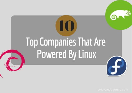 10 Top Companies That Are Powered By Linux