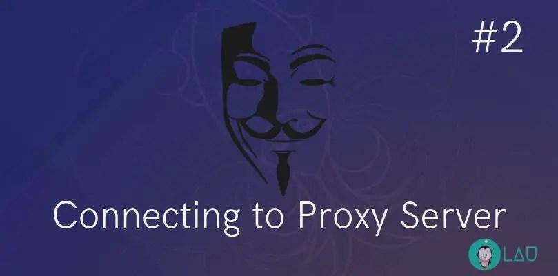Connecting To A Proxy Server - Part 2 - LinuxAndUbuntu
