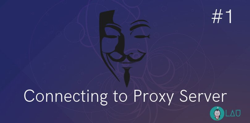 Connecting To A Proxy Server - Part 1 - LinuxAndUbuntu