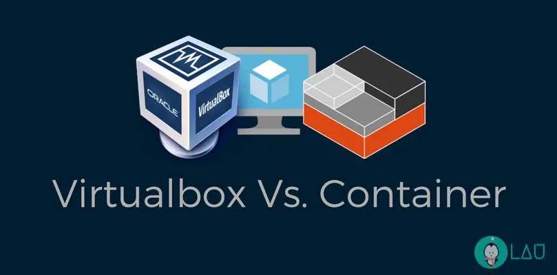 Virtualbox Vs. Container