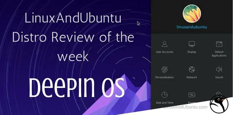 linuxandubuntu distro review of the week deepin os