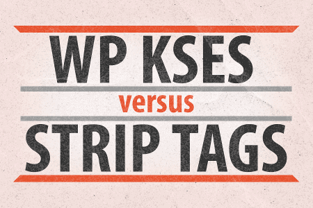 wp_kses-vs-strip_tags