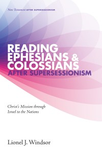 Reading Ephesians & Colossians After Supersessionism: Christ's Mission through Israel to the Nations