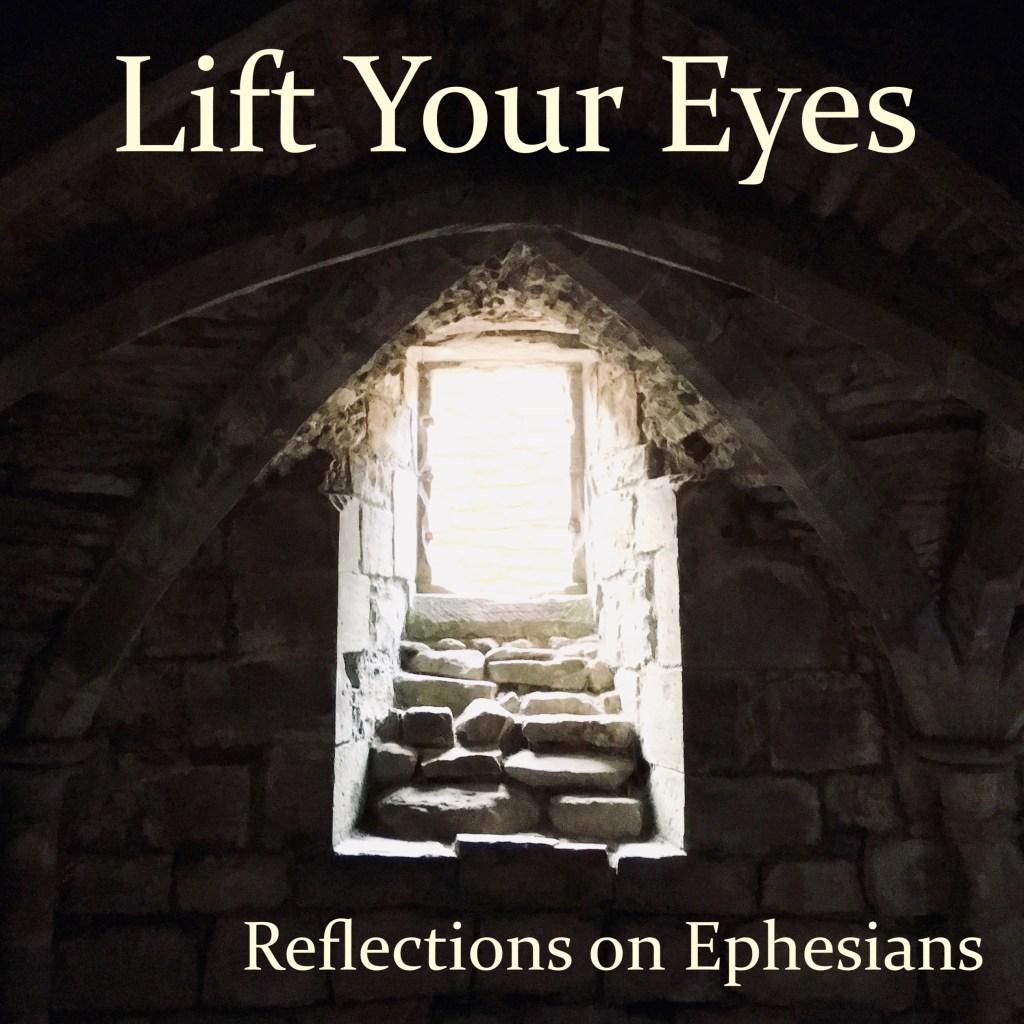 Lift Your Eyes: Reflections on Ephesians