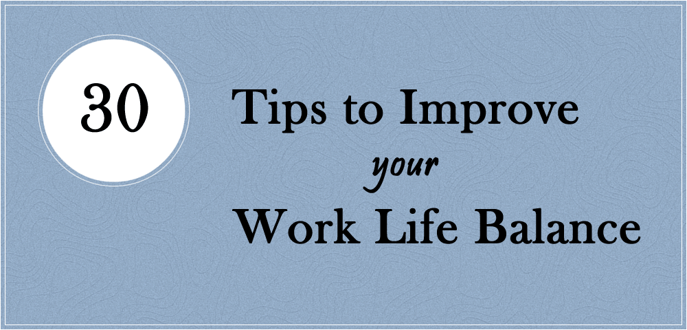 30 tips to improve work life balance