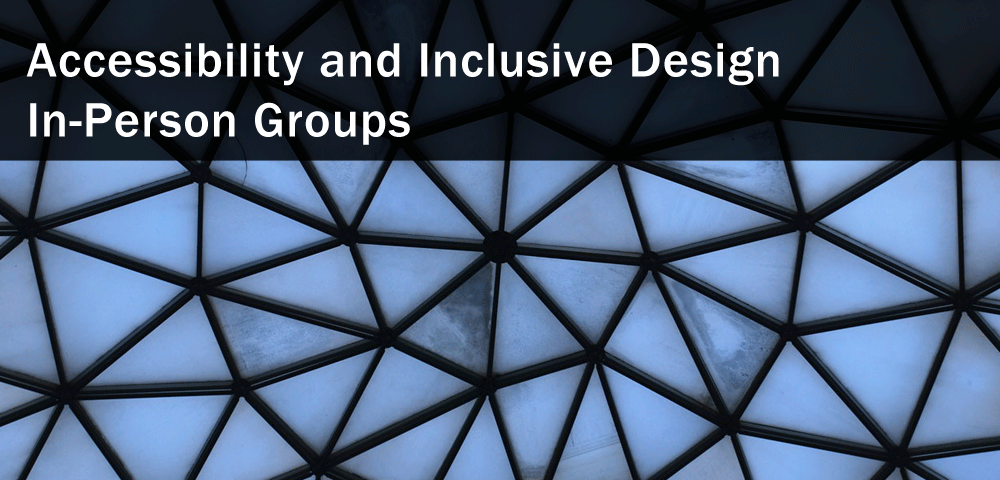 accessibility and inclusive design in-person groups
